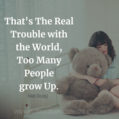 "Inspirational Words Of Wisdom About Life: ""That's the real trouble with the world, too many people grow up."" - Walt Disney"