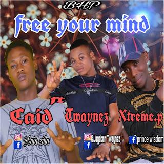 DOWNLOAD MP3 : CAID Ft TWAYNEZ X XTREME.P  -- FREE YOUR MIND
