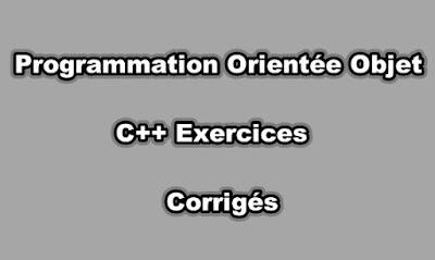 Programmation Orientée Objet C++ Exercices Corrigés