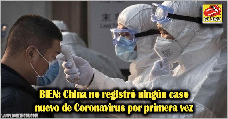 BIEN: China no registró ningún caso nuevo de Coronavirus por primera vez