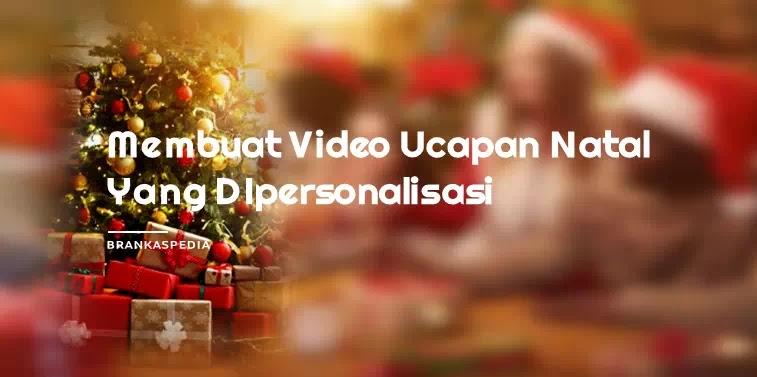 Membuat Video Ucapan Natal Yang Dipersonalisasi