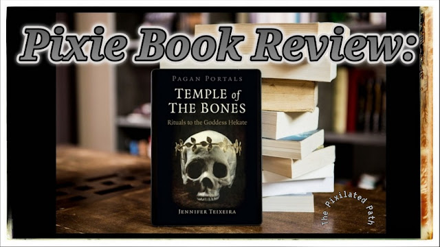 Pixie Book Review: Pagan Portals - The Temple of the Bones: Rituals to the Goddess Hekate by Jennifer Teixeira Moon Books June 1, 2021 | $10.95 Paperback | ISBN 978-1-78904-282-5