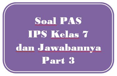 100+ Soal PAS IPS Kelas 7 dan Jawabannya I Part 3