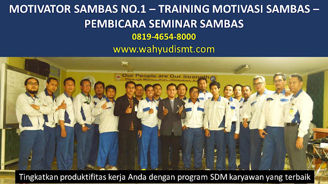 MOTIVATOR SAMBAS, TRAINING MOTIVASI SAMBAS, PEMBICARA SEMINAR SAMBAS, PELATIHAN SDM SAMBAS, TEAM BUILDING SAMBAS