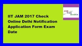 IIT JAM 2017 Check Online Delhi Notification Application Form Exam Date