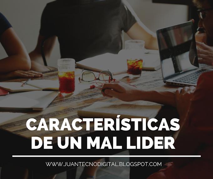 10 CARACTERÍSTICAS DE UN MAL LÍDER