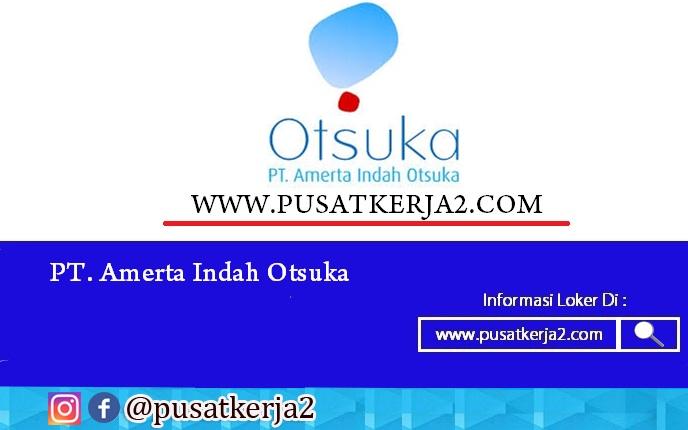Lowongan Kerja Jakarta Malang Amerta Indah Otsuka Februari ...
