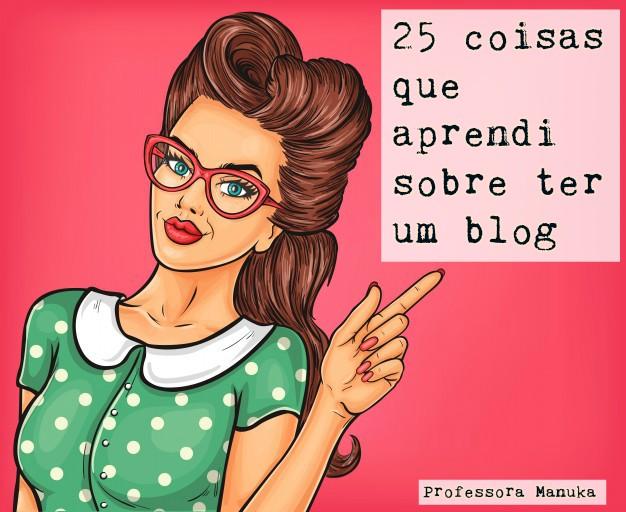 25 coisas que aprendi sobre ter um blog