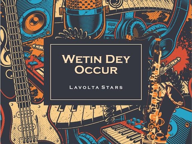 Hot!' Lavolta Stars releases new single, Wetin Dey Occur