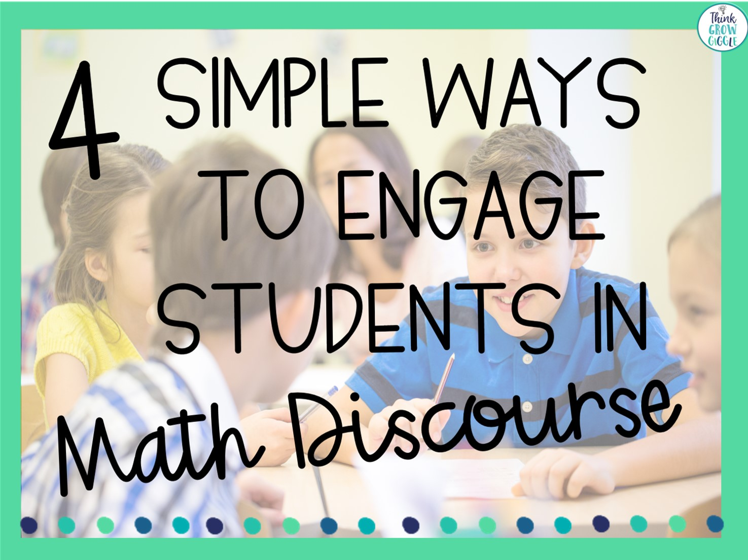 4 Simple Ways to Engage Students in Meaningful Mathematical Discourse -  Think Grow Giggle [ 1104 x 1475 Pixel ]