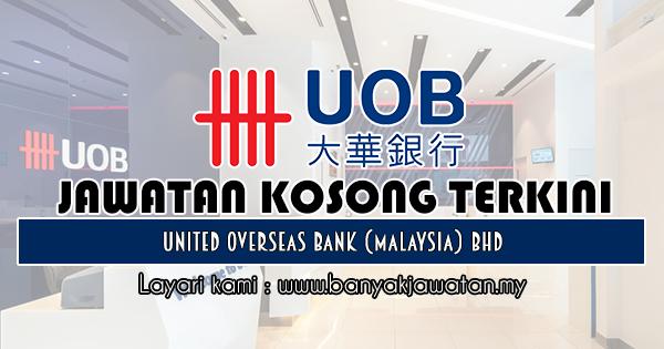 Jawatan Kosong 2018 di United Overseas Bank (Malaysia) Bhd