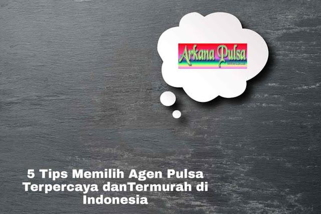 5 Tips Memilih Agen Pulsa Terpercaya danTermurah di Indonesia
