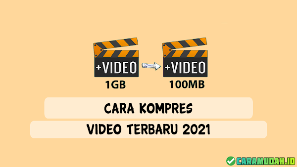 Cara Mudah Kompres Vidio (Online, Offline dan Tanpa Aplikasi) Terbaru 2021