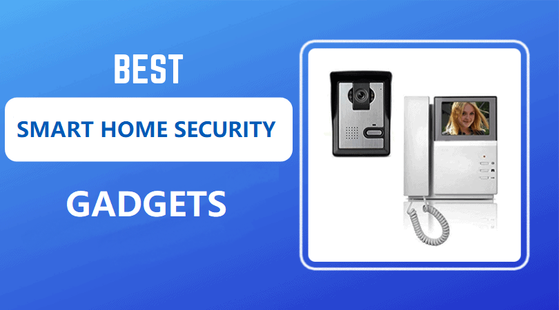 Best Smart Home Security Gadgets to Protect Your Home
