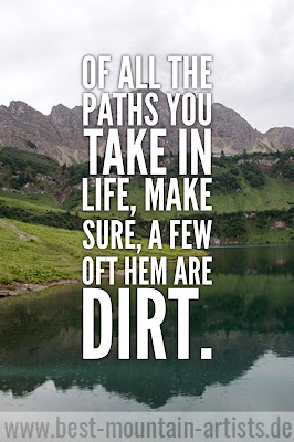 """Of all the paths you take in life, make sure, a few oft hem are dirt."", John Muir"
