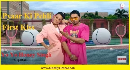 Pyaar Ki Pehli First Kiss/First Kiss Lyrics~Yo Yo Honey Singh ft. Ipsitaa | Singhsta |
