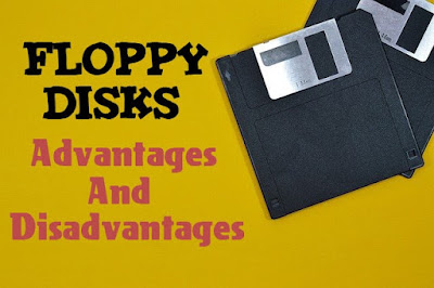 5 Advantages and Disadvantages of Floppy Disk | Drawbacks & Benefits of Floppy Disk