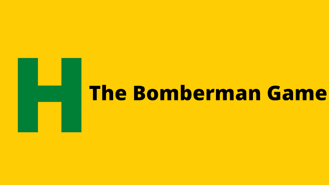 HackerRank The Bomberman Game problem solution