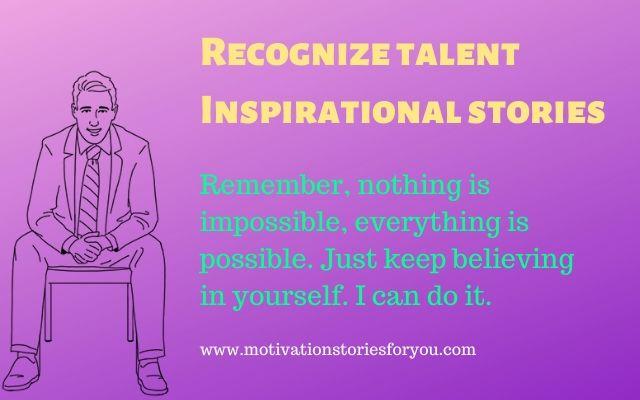 Recognize talent | Inspirational stories
