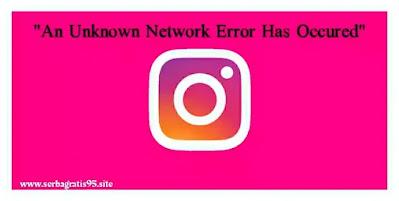 Cara Mengatasi An Unknown Network Error Has Occurred Dengan Baik dan Benar