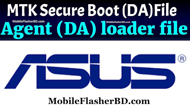 Asus DA Loader File Agent  DA MTK Secure Boot Download Free For All