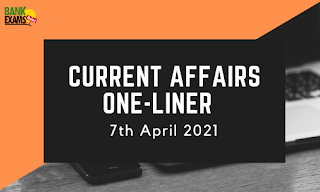 Current Affairs One-Liner: 7th April 2021
