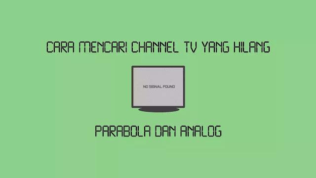 Cara Mencari Channel TV yang Hilang Parabola dan Analog