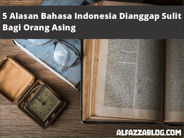 5 Alasan Bahasa Indonesia Dianggap Sulit Bagi Orang Asing