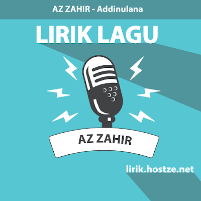 Lirik Lagu Addinulana - Az Zahir - lirik.hostze.net