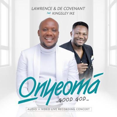 [Music + Video] De Covenant Ft. Kingsley Ike – Onyeoma [Good God]