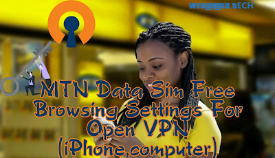 MTN Data Sim Free Browsing Settings For Open VPN (iPhone,computer)