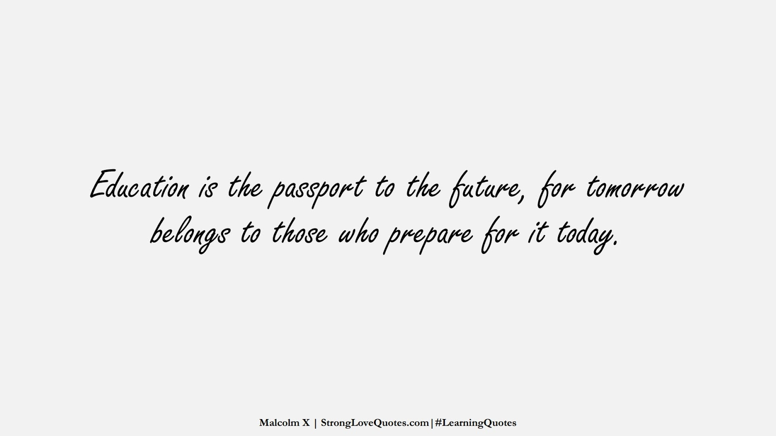Education is the passport to the future, for tomorrow belongs to those who prepare for it today. (Malcolm X);  #LearningQuotes