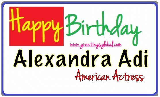Birthday wishes to Alexandra Adi 2020,2021