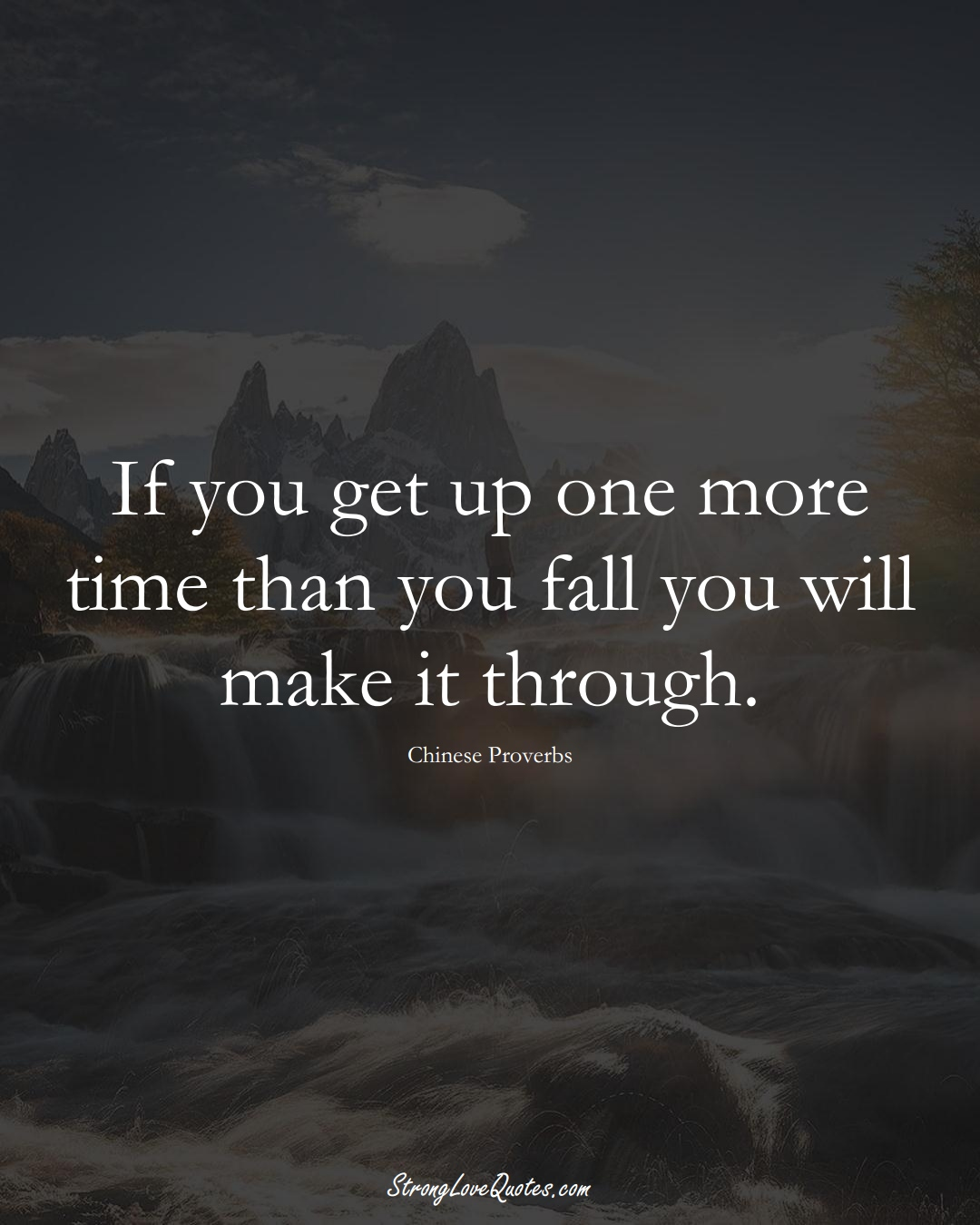 If you get up one more time than you fall you will make it through. (Chinese Sayings);  #AsianSayings