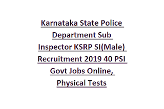 Karnataka State Police Department Sub Inspector KSRP SI(Male) Recruitment 2019 40 PSI Govt Jobs Online, Physical Tests
