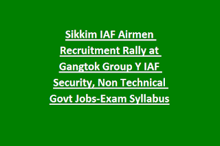 `Sikkim IAF Airmen Recruitment Rally at Gangtok Group Y IAF Security, Non Technical Govt Jobs-Exam Syllabus