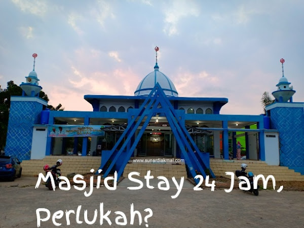 Masjid Stay 24 Jam, Perlukah?