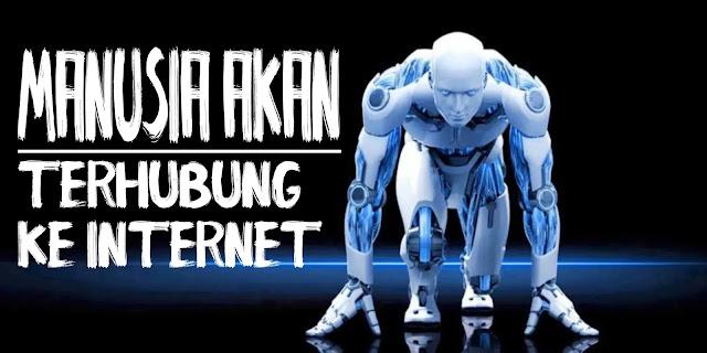 manusia akan terhubung ke internet