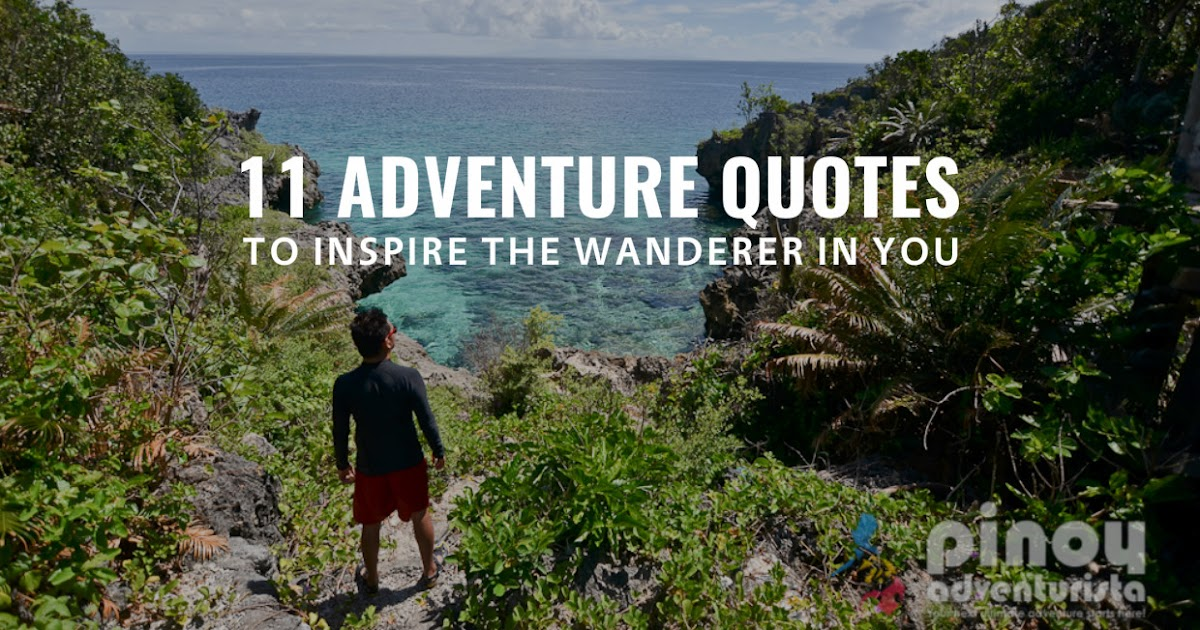 60 Best Adventure Quotes And Sayings: 11 Adventure Quotes To Inspire The Adventurer In You