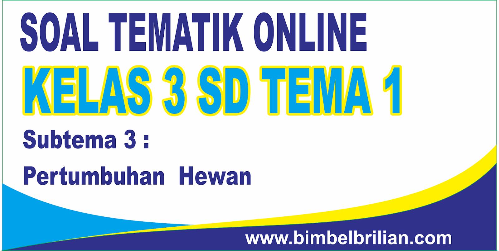 Download Soal Tematik Kelas 3 Sd Tema 1 Subtema 3 Pertumbuhan Hewan Dan Kunci Jawaban Bimbel Brilian