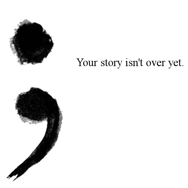 Semicolon; your story isn't over yet;