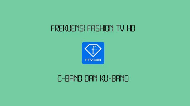 Frekuensi Fashion TV HD C-Band dan Ku-Band