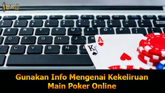 Gunakan Info Mengenai Kekeliruan Main Poker Online