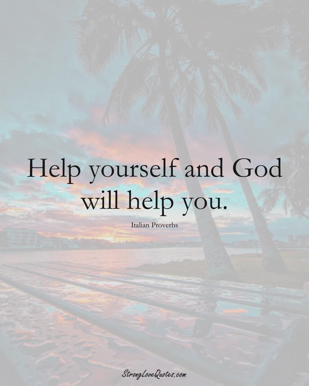 Help yourself and God will help you. (Italian Sayings);  #EuropeanSayings