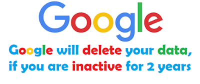Google will delete your data if you are inactive for 2 years