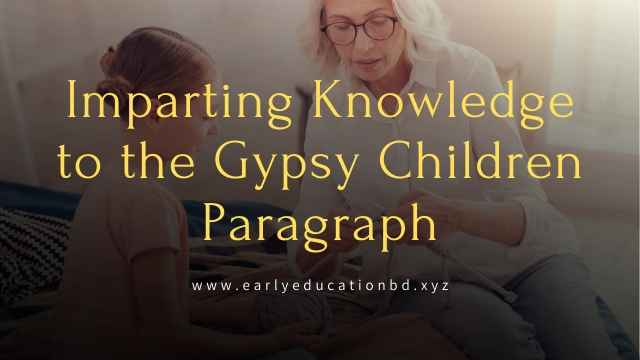 Short Paragraph on Imparting Knowledge to the Gypsy Children Updated in 2020 | EEB