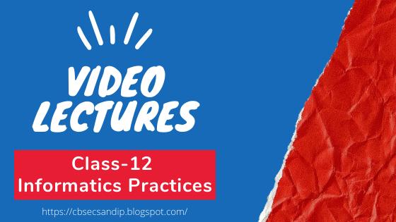 CBSE Class 12 informatics Practices Video Lectures