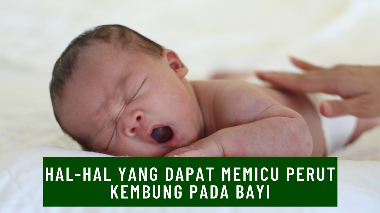 Hal-hal yang dapat memicu perut kembung pada bayi