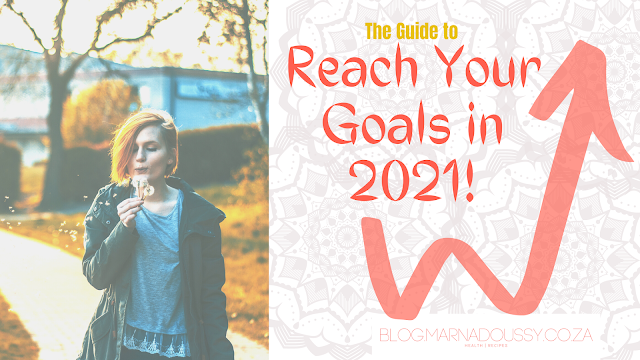 The Guide To Reach Your Goals in 2021!