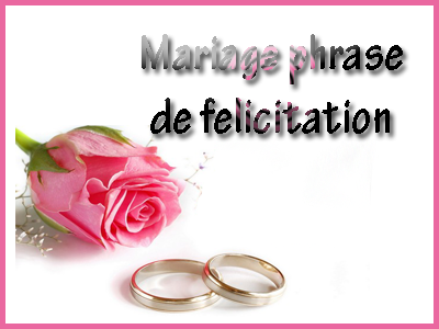 mariage phrase felicitation invitation mariage carte mariage texte mariage cadeau mariage. Black Bedroom Furniture Sets. Home Design Ideas
